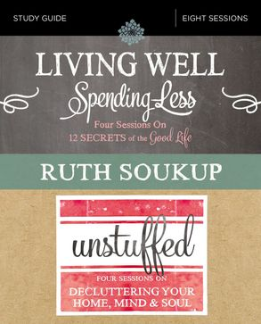 Cover image - Living Well, Spending Less / Unstuffed Study Guide: Eight Weeks To Redefining The Good Life And Living It