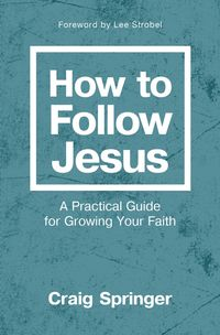how-to-follow-jesus-a-practical-guide-for-growing-your-faith