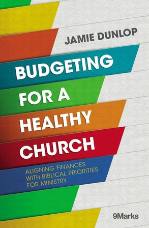 Cover image - Budgeting For A Healthy Church: Aligning Finances With Biblical Priorities For Ministry