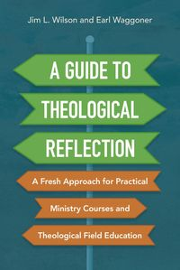 a-guide-to-theological-reflection-a-fresh-approach-for-practical-ministry-courses-and-theological-field-education
