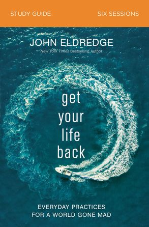 Cover image - Get Your Life Back Study Guide: Everyday Practices For A World Gone Mad