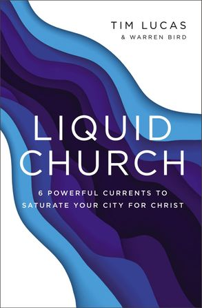 Cover image - Liquid Church: 6 Powerful Currents To Saturate Your City For Christ