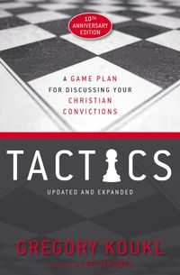 tactics-a-game-plan-for-discussing-your-christian-convictions-10th-anniversary-edition