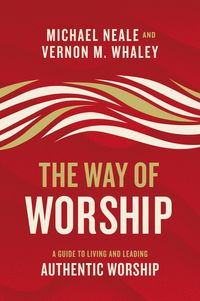 the-way-of-worship-a-guide-to-living-and-leading-authentic-worship