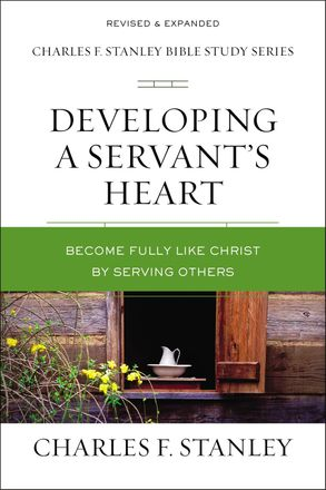 Cover image - Developing A Servant's Heart: Becoming Fully Like Christ By Serving Others