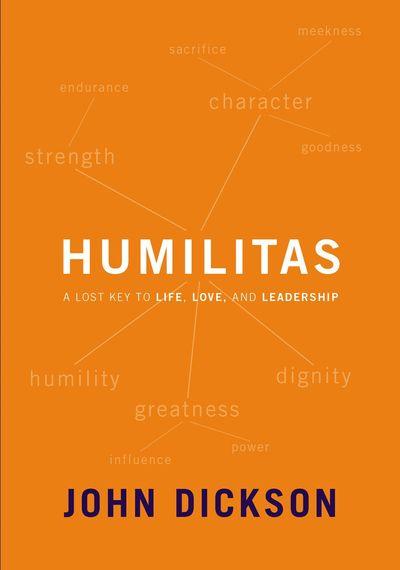 Humilitas: A Lost Key To Life, Love, And Leadership