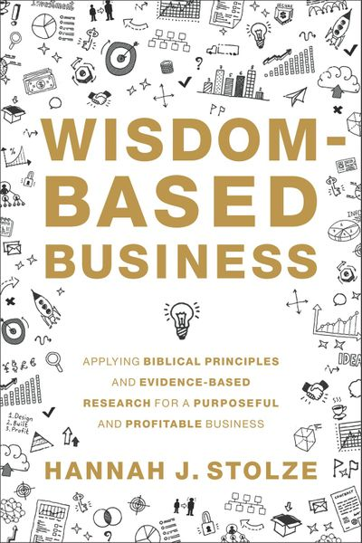 Wisdom-Based Business: Applying Biblical Principles and Evidence-Based Research for a Purposeful and Profitable Business
