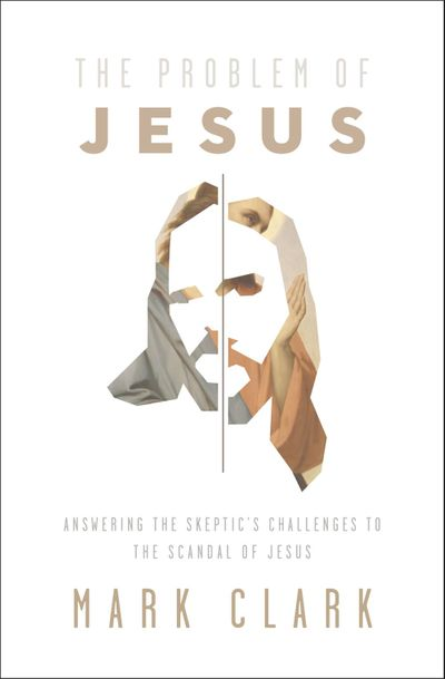 The Problem of Jesus: Answering A Skeptic's Challenges to The Scandal ofJesus