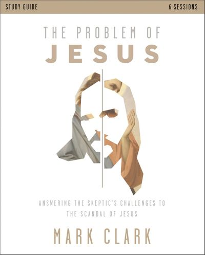 The Problem of Jesus Study Guide: Answering a Skeptic's Challenges to the Scandal of Jesus