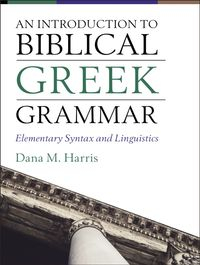 an-introduction-to-biblical-greek-grammar-elementary-syntax-and-linguistics