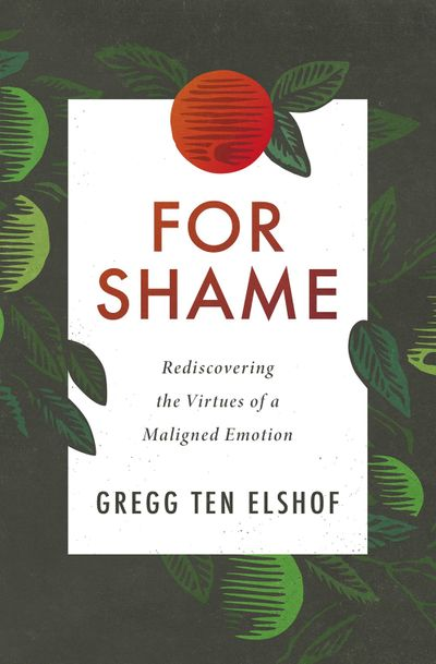 For Shame: Rediscovering The Virtues Of A Maligned Emotion