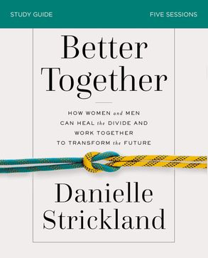 Cover image - Better Together Study Guide: Navigating The Strategic Intersection Of Gender Relationships