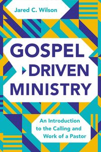 gospel-driven-ministry-an-introduction-to-the-calling-and-work-of-a-pastor