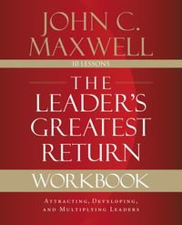 the-leaders-greatest-return-workbook-attracting-developing-and-reproducing-leaders