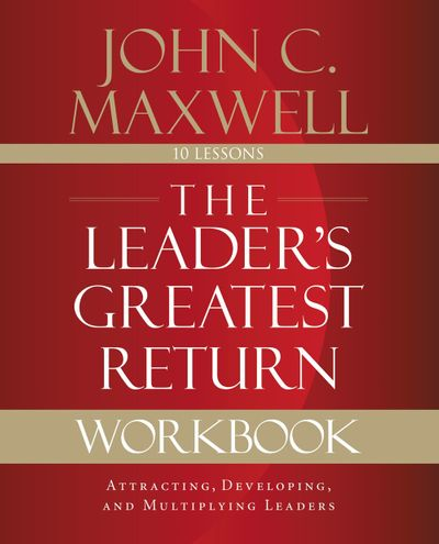The Leader's Greatest Return Workbook: Attracting, Developing, And Reproducing Leaders