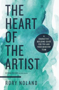 the-heart-of-the-artist-second-edition-a-character-building-guide-for-you-and-your-ministry-team