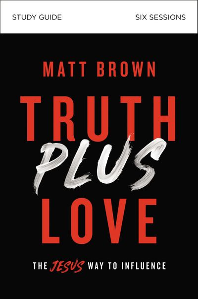 Truth Plus Love Study Guide: The Jesus Way To Influence