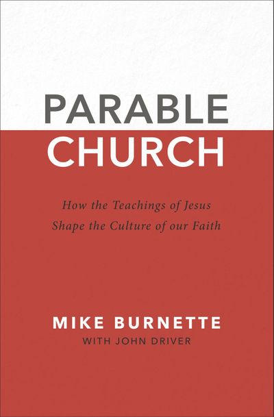 Parable Church: How the Teachings of Jesus Shape the Culture of Our Faith