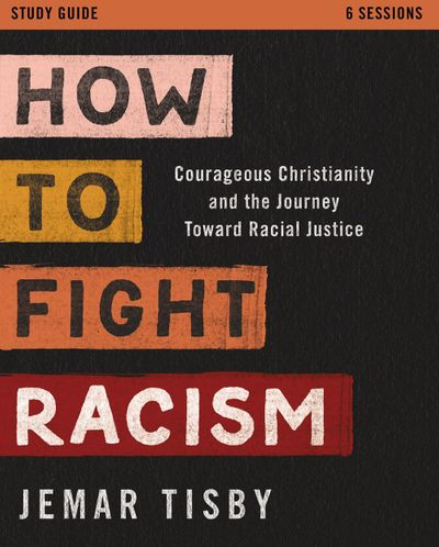 How to Fight Racism Study Guide: Courageous Christianity and the JourneyToward Racial Justice