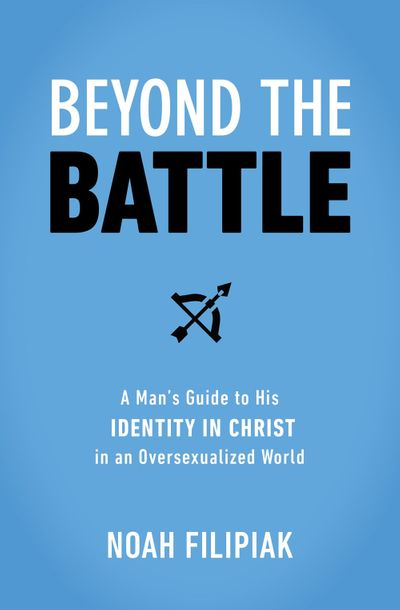 Beyond the Battle: A Man's Guide to His Identity in Christ in an Oversexualized World
