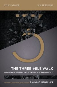the-three-mile-walk-study-guide-the-courage-you-need-to-live-the-life-god-wants-for-you