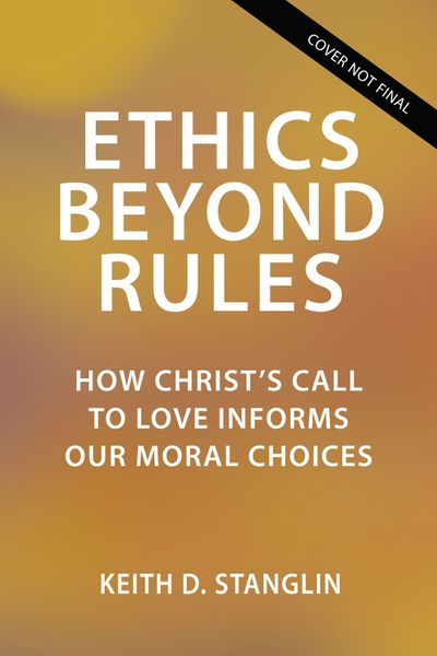 Ethics Beyond Rules: How Christ's Call to Love Informs Our Moral Choices