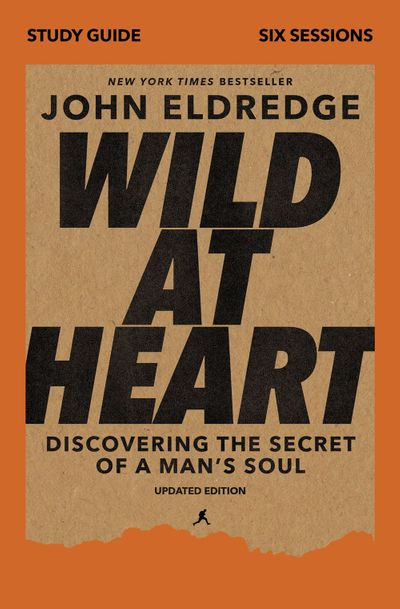 Wild at Heart Study Guide: Discovering the Secret of a Man's Soul