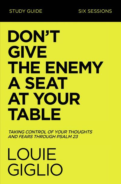 Don't Give the Enemy a Seat at Your Table Study Guide: Taking Control ofYour Thoughts and Fears Through Psalm 23