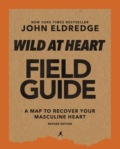 Wild at Heart Field Manual Revised Edition: Discovering the Secret of a Man's Soul