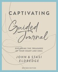 captivating-guided-journal-revised-edition-unveiling-the-mystery-of-a-womans-soul