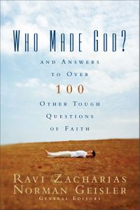 who-made-god-and-answers-to-over-100-other-tough-questions-of-faith