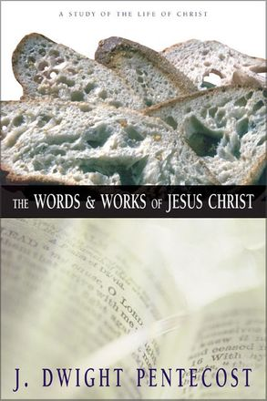 Cover image - The Words And Works Of Jesus Christ: A Study Of The Life Of Christ