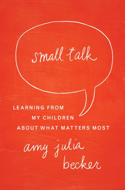 Small Talk: Learning From My Children About What Matters Most