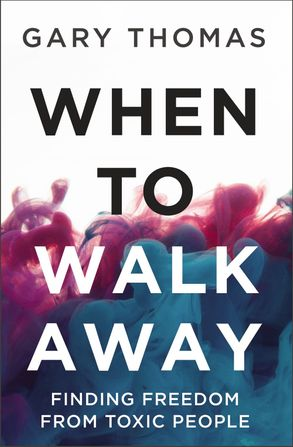 Cover image - When To Walk Away: Finding Freedom From Toxic People