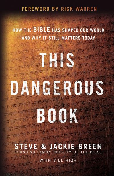 This Dangerous Book: How The Bible Has Shaped Our World And Why It StillMatters Today