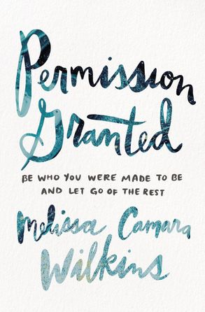 Cover image - Permission Granted: Be Who You Were Made To Be And Let Go Of The Rest