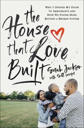 Cover image - The House That Love Built: Why I Opened My Door To Immigrants And How WeFound Hope Beyond A Broken System