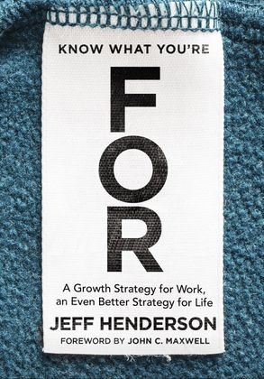 Cover image - Know What You're For: A Growth Strategy For Work, An Even Better Strategy For Life