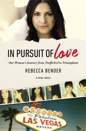 Cover image - In Pursuit Of Love: One Woman's Journey From Trafficked To Triumphant