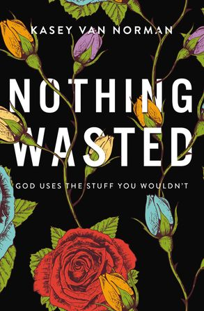 Cover image - Nothing Wasted: God Uses The Stuff You Wouldn't