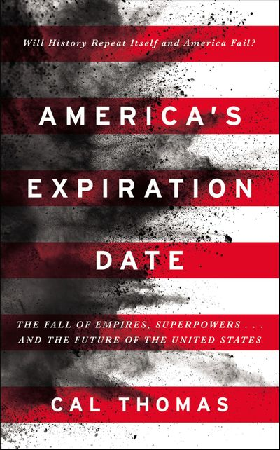 America's Expiration Date: The Fall Of Empires, Superpowers... And The Future Of The United States