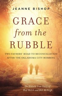 grace-from-the-rubble-two-fathers-road-to-reconciliation-after-the-oklahoma-city-bombing