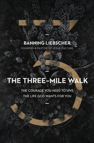 The Three-Mile Walk: The Courage You Need To Live The Life God Wants ForYou