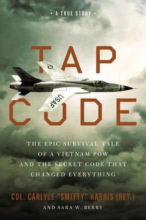 Cover image - Tap Code: The Epic Survival Tale Of A Vietnam POW And The Secret Code That Changed Everything