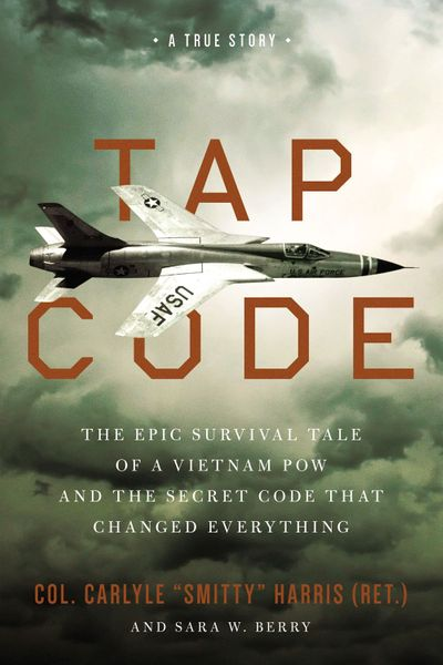 Tap Code: The Epic Survival Tale Of A Vietnam POW And The Secret Code That Changed Everything
