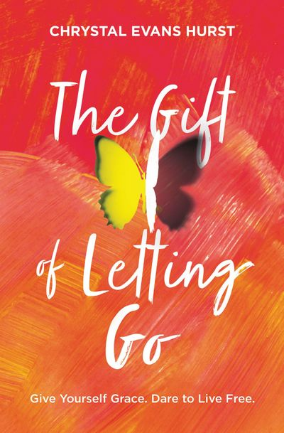 The Gift of Letting Go: Give Yourself Grace. Dare To Live Free.