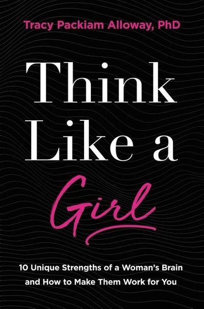 Think Like A Girl: 10 Unique Strengths Of A Woman's Brain And How To Make Them Work For You
