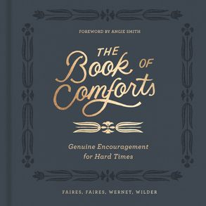 Cover image - The Book Of Comforts: Genuine Encouragement For Hard Times