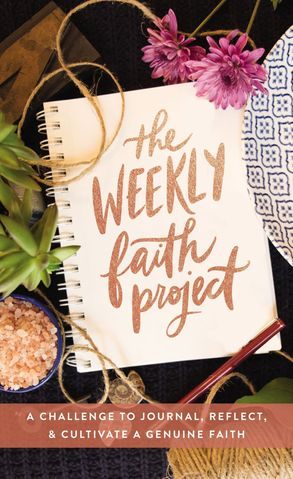 Cover image - The Weekly Faith Project: A Challenge To Journal, Reflect, And CultivateA Genuine Faith