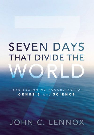 Seven Days That Divide The World: The Beginning According To Genesis AndScience